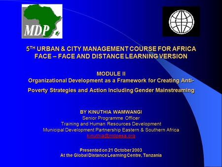 5 TH URBAN & CITY MANAGEMENT COURSE FOR AFRICA FACE – FACE AND DISTANCE LEARNING VERSION MODULE II Organizational Development as a Framework for Creating.