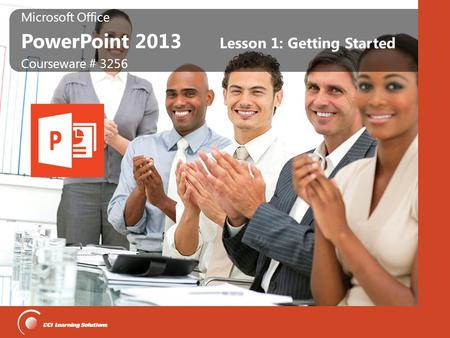 Microsoft Office PowerPoint 2013 Microsoft Office PowerPoint 2013 Courseware # 3256 Lesson 1: Getting Started.