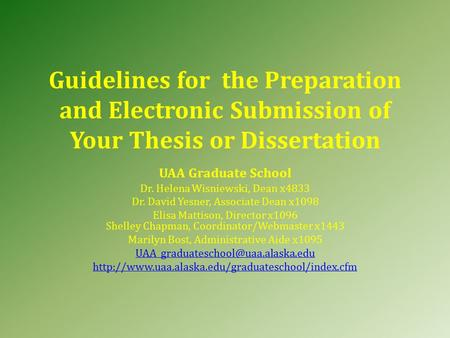 Guidelines for the Preparation and Electronic Submission of Your Thesis or Dissertation UAA Graduate School Dr. Helena Wisniewski, Dean x4833 Dr. David.