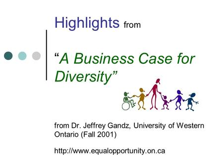 "Highlights from ""A Business Case for Diversity"" from Dr. Jeffrey Gandz, University of Western Ontario (Fall 2001)"