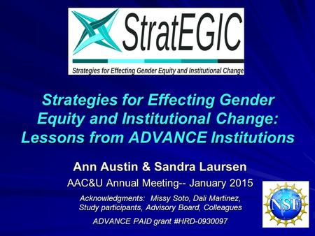 Strategies for Effecting Gender Equity and Institutional Change: Lessons from ADVANCE Institutions Ann Austin & Sandra Laursen AAC&U Annual Meeting-- January.