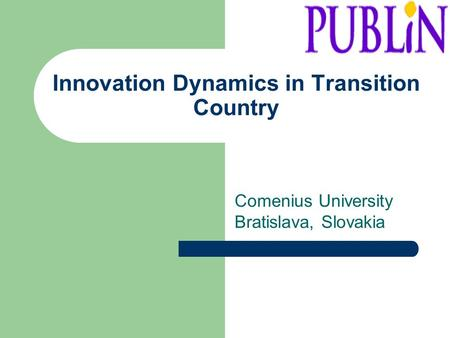 Innovation Dynamics in Transition Country Comenius University Bratislava, Slovakia.