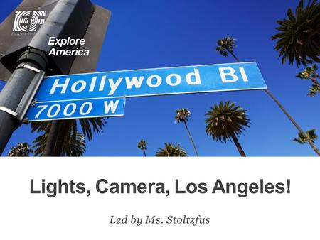 Lights, Camera, Los Angeles! Led by Ms. Stoltzfus.