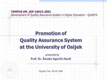 TEMPUS UM_JEP-16015-2001 Development of Quality Assurance System in Higher Education - QUASYS Promotion of Quality Assurance System at the University of.