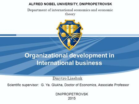 ALFRED NOBEL UNIVERSITY, DNIPROPETROVSK Department of international economics and economic theory Organizational development in International business.