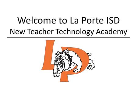 Welcome to La Porte ISD New Teacher Technology Academy.