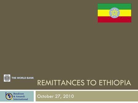 REMITTANCES TO ETHIOPIA October 27, 2010. Methodology Sample size2,412 interviews with Ethiopian adults Dates of interviews July 14 – September 4, 2010.