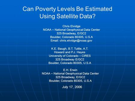 Can Poverty Levels Be Estimated Using Satellite Data? Chris Elvidge NOAA – National Geophysical Data Center 325 Broadway, E/GC2 Boulder, Colorado 80305,