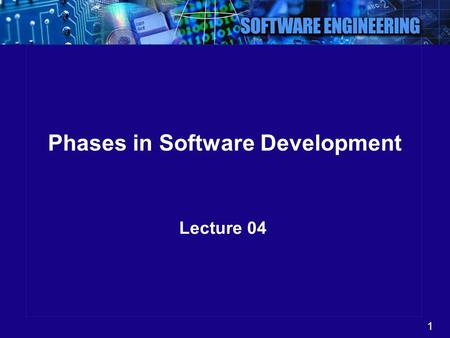 1 Phases in Software Development Lecture 04. 2 Software Development Lifecycle Let us review the main steps –Problem Definition –Feasibility Study –Analysis.
