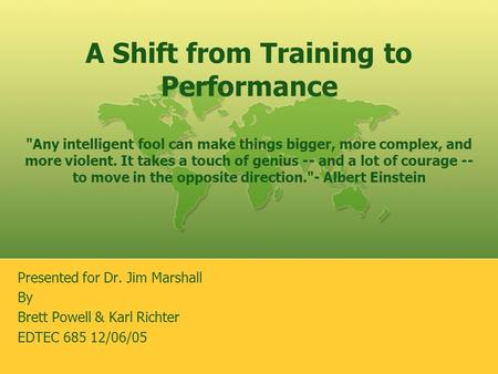 A Shift from Training to Performance Any intelligent fool can make things bigger, more complex, and more violent. It takes a touch of genius -- and a.