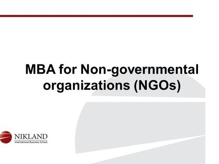 MBA for Non-governmental organizations (NGOs). The program Master of Business Administration for NGOs includes main basic technologies for the efficient.