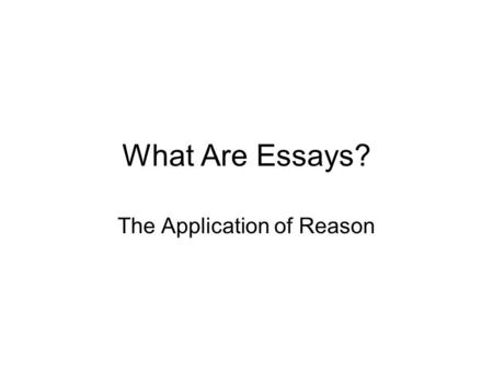 "What Are Essays? The Application of Reason. Define Rhetoric ""Rhetoric is the art of persuasion. Its goal is to change people's opinions and influence."