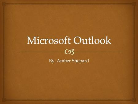 By: Amber Shepard   Microsoft Outlook is an e-mail client and personal information manager (PIM) that's available as part of Microsoft's Office suite.