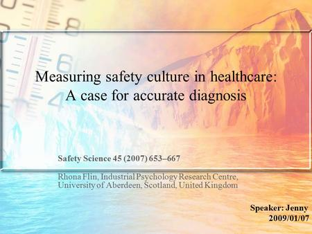 Measuring safety culture in healthcare: A case for accurate diagnosis Safety Science 45 (2007) 653–667 Rhona Flin, Industrial Psychology Research Centre,