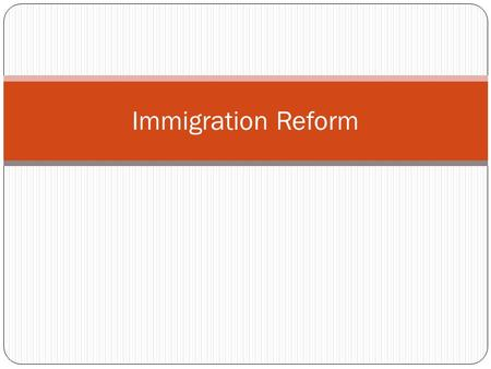Immigration Reform. Background U.S is a nation built by immigrants seeking a new life BUT rising population prompted fed gov't to begin making laws to.