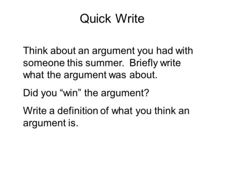 "Think about an argument you had with someone this summer. Briefly write what the argument was about. Did you ""win"" the argument? Write a definition of."