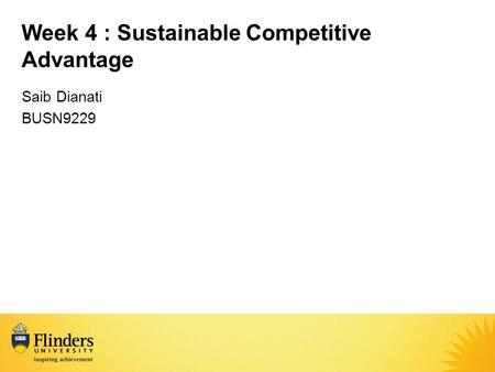Week 4 : Sustainable Competitive Advantage Saib Dianati BUSN9229.