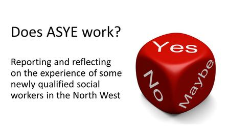 Does ASYE work? Reporting and reflecting on the experience of some newly qualified social workers in the North West.