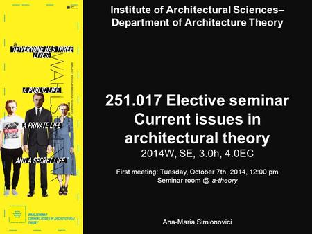 Institute of Architectural Sciences– Department of Architecture Theory 251.017 Elective seminar Current issues in architectural theory 2014W, SE, 3.0h,