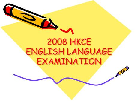 2008 HKCE ENGLISH LANGUAGE EXAMINATION. 2007 HKCE ENGLISH LANGUAGE EXAMINATION ComponentWeightingDuration Public examPaper 1A Reading Paper 1B Writing.