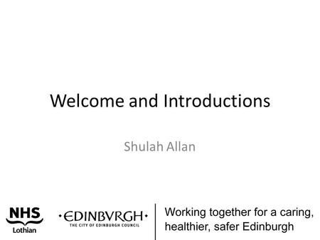 Welcome and Introductions Shulah Allan. Integration update Peter Gabbitas.