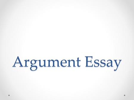 Argument Essay. Pre-Writing Explore and decide your position for this topic Predict opposing arguments Consider your audience Decide on which points you.