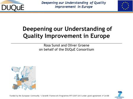 Funded by the European Community 's Seventh Framework Programme FP7/2007-2013 under grant agreement nª 24188 Deepening our Understanding of Quality Improvement.