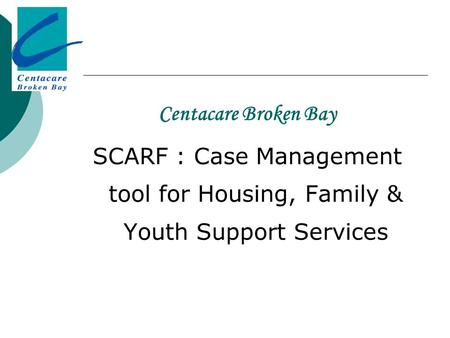 Centacare Broken Bay SCARF : Case Management tool for Housing, Family & Youth Support Services.