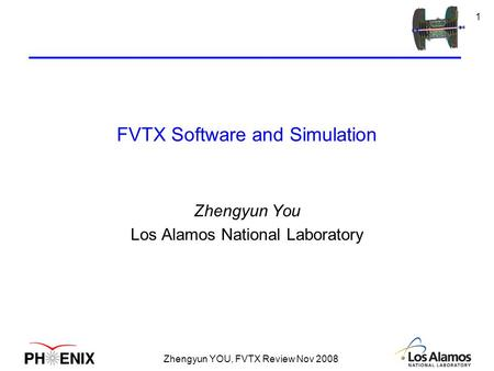 Zhengyun YOU, FVTX Review Nov 2008 1 FVTX Software and Simulation Zhengyun You Los Alamos National Laboratory.