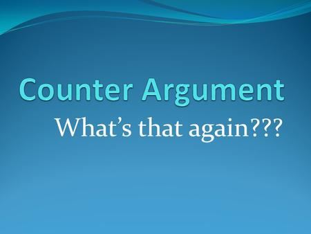What's that again???. What is a counter-argument? Counter-argument Used in persuasive essays, a counter argument is used to show a contrasting point of.