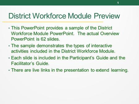 District Workforce Module Preview This PowerPoint provides a sample of the District Workforce Module PowerPoint. The actual Overview PowerPoint is 62 slides.