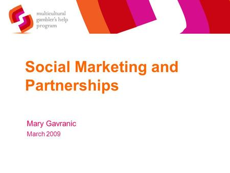 Social Marketing and Partnerships Mary Gavranic March 2009.