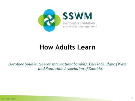 How Adults Learn 1 Dorothee Spuhler (seecon international gmbh), Tuseko Sindano (Water and Sanitation Association of Zambia)