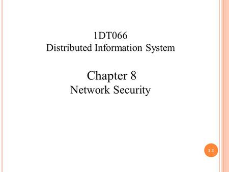 1-1 1DT066 Distributed Information System Chapter 8 Network Security.