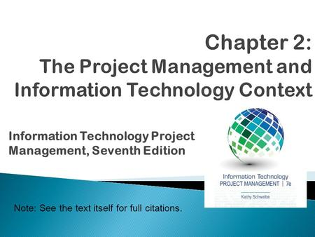 Information Technology Project Management, Seventh Edition Note: See the text itself for full citations.