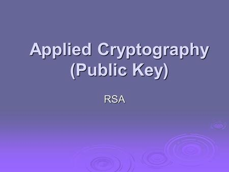 Applied Cryptography (Public Key) RSA. Public Key Cryptography Every Egyptian received two names, which were known respectively as the true name and the.