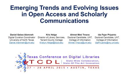 Emerging Trends and Evolving Issues in Open Access and Scholarly Communications Daniel Gelaw Alemneh Digital Curation Coordinator University of North Texas.