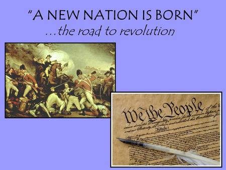 """A NEW NATION IS BORN"" …the road to revolution. 1215- The Magna Carta was created –FIRST document to limit the power of the King! –Created an: ordered."