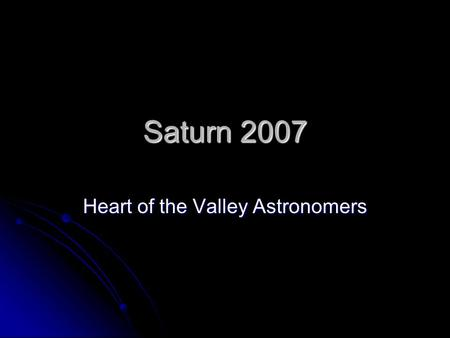 Saturn 2007 Heart of the Valley Astronomers. Saturn 6 th from Sun; 9.5 A.U. from Sun 6 th from Sun; 9.5 A.U. from Sun This gas-giant is known for its.