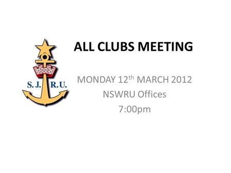 ALL CLUBS MEETING MONDAY 12 th MARCH 2012 NSWRU Offices 7:00pm.