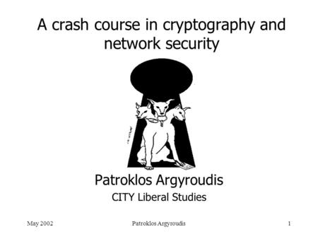 May 2002Patroklos Argyroudis1 A crash course in cryptography and network security Patroklos Argyroudis CITY Liberal Studies.