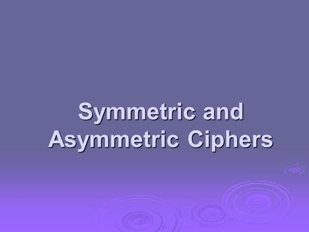 Symmetric and Asymmetric Ciphers. Symmetric Encryption  or conventional / private-key / single-key  sender and recipient share a common key  all classical.