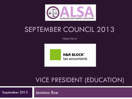 VICE PRESIDENT (EDUCATION) Jemima Roe September 2013 SEPTEMBER COUNCIL 2013 PRESENTED BY.