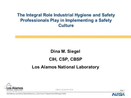 Operated by Los Alamos National Security, LLC for the U.S. Department of Energy's NNSA U N C L A S S I F I E D Slide 1 The Integral Role Industrial Hygiene.