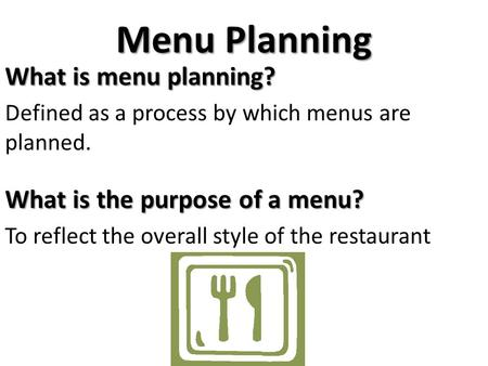Menu Planning What is menu planning? Defined as a process by which menus are planned. What is the purpose of a menu? To reflect the overall style of the.