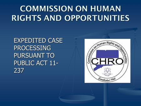 COMMISSION ON HUMAN RIGHTS AND OPPORTUNITIES EXPEDITED CASE PROCESSING PURSUANT TO PUBLIC ACT 11- 237.
