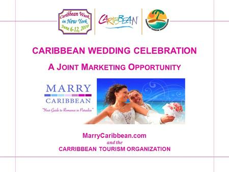 CARIBBEAN WEDDING CELEBRATION A J OINT M ARKETING O PPORTUNITY MarryCaribbean.com and the CARRIBBEAN TOURISM ORGANIZATION.