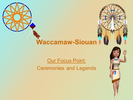 Waccamaw-Siouan Our Focus Point: Ceremonies and Legends.