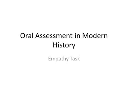 Oral Assessment in Modern History Empathy Task. Giving Talks -Why is it SO Hard? Talking in front of your peers- is it the closest experience to contemplating.