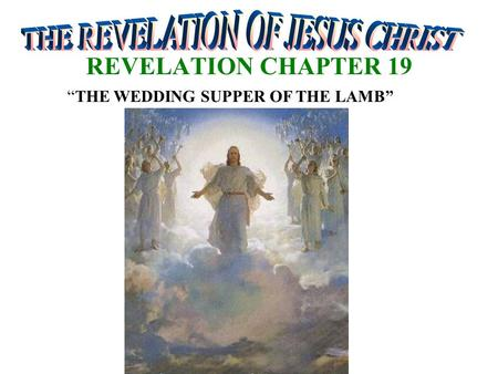 "REVELATION CHAPTER 19 ""THE WEDDING SUPPER OF THE LAMB"""